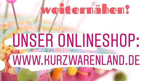 Liebe Nählovers, wir versorgen euch zusätzlich gerne mit Nähbedarf und Stoffen über unser Onlineshop. Unser Onlineshop bleibt rund um die Uhr geöffnet und Bestellungen werden wie gehabt täglich versendet.  www.kurzwarenland.de